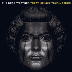 Treat Me Like Your Mother The Dead Weather